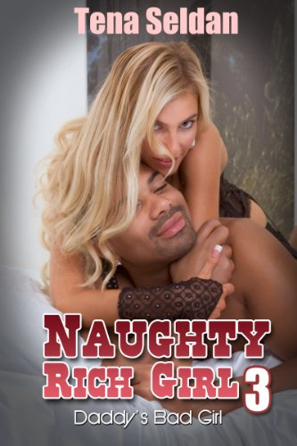 Interracial Erotica: Naughty Rich Girl 3 – Daddy's Bad Girl
