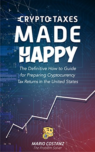 Crypto Taxes Made Happy: The Definitive How-To Guide For Preparing Cryptocurrency Tax Returns In The United States (English Edition)