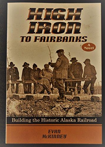 High Iron to Fairbanks: Building the Historic Alaska Railroad
