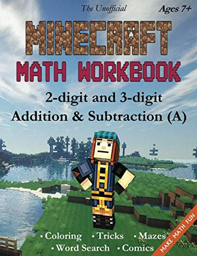 The Unofficial Minecraft Math Workbook 2-digit and 3-digit Addition & Subtraction (A) Ages 7+: Coloring, Tricks, Mazes, Puzzles, Word Search
