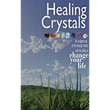 Healing Crystals: An in-depth look at the amazing crystals with the ability to change your life
