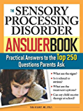 The Sensory Processing Disorder Answer Book: Practical Answers to the Top 250 Questions Parents Ask (Special Needs…