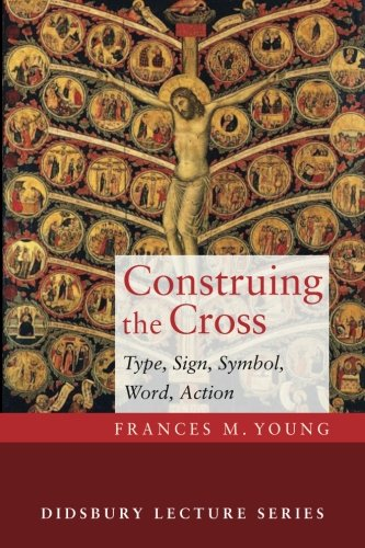 (Construing the Cross: Type, Sign, Symbol, Word, Action (The Didsbury Lectures 2014))