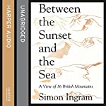 Between the Sunset and the Sea: A View of 16 British Mountains | Simon Ingram