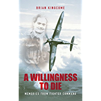 A Willingness to Die: Memories from Fighter Command