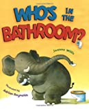 Who's in the Bathroom?, Jeanne Willis, 1416935169