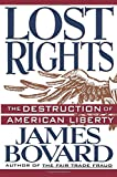 Lost Rights: The Destruction of American Liberty