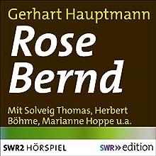 Rose Bernd Hörspiel von Gerhart Hauptmann Gesprochen von: Solveig Thomas, Herbert Böhme, Erwin Linder, Marianne Hoppe, Bruno Dallanski, Hans Helmut Dickow