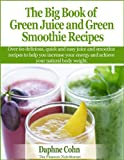 The Big Book of Green Juice and Green Smoothie Recipes: over 60 delicious quick and easy juice and smoothie recipes to help you increase your energy and achieve your natural body weight.