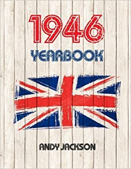 1946 UK Yearbook: Interesting facts and figures from 1946 - Great original birthday present / gift idea! by Mr Andy Jackson (2015-12-23)