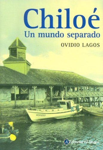 Chiloe un mundo separado/ Chiloe An Apart World (Spanish Edition) Ovidio Lagos