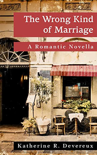 The Wrong Kind of Marriage: A Romantic Novella by [Devereux, Katherine R.]
