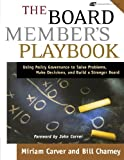 img - for The Board Member's Playbook: Using Policy Governance to Solve Problems, Make Decisions, and Build a Stronger Board Paperback January 30, 2004 book / textbook / text book