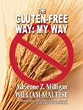 The Gluten-Free Way: My Way (The Traveling Gourmand Book 1)