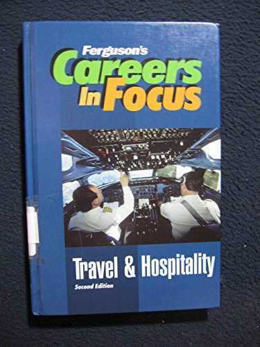 Careers in Focus: Travel & Hospitality, Second Edition (Ferguson's Careers in Focus)