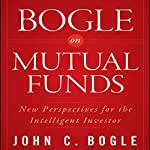 Bogle on Mutual Funds: New Perspectives for the Intelligent Investor | John C. Bogle