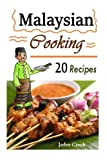 Malaysian Cooking: 20 Malaysian Cookbook Recipes: Delicious Southeast Asia Food (Malaysian Cuisine, Malaysian Food, Malaysian Cooking, Malaysian Meals, Malaysian Kitchen, Malaysian Recipes)