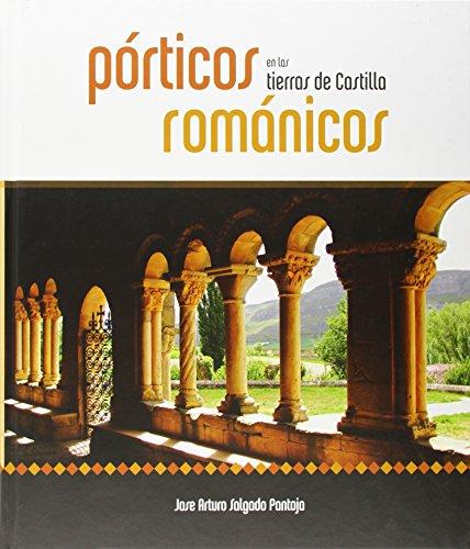 Descargar Libro Porticos Románicos En Las Tierras De Castilla Jose Arturo Salgado Pantoja