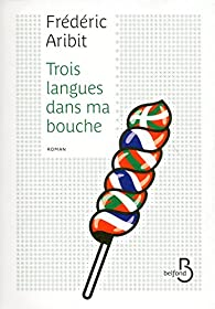Trois langues dans ma bouche par Frédéric Aribit