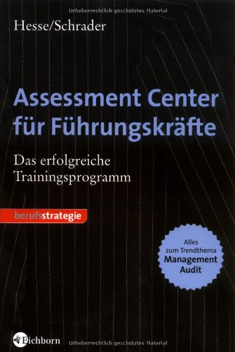 Assessment Center für Führungskräfte: Das erfolgreiche Trainingsprogramm Broschiert – Oktober 2007 Jürgen Hesse Hans Christian Schrader Eichborn 3821859407