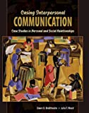 Casing Interpersonal Communication : Case Studies in Personal and Social Relationships, Braithwaite, Dawn and Wood, Julia T., 0757572731