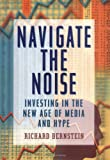 Navigate the Noise: Investing in the New Age of Media and Hype, Richard Bernstein, 0471388718