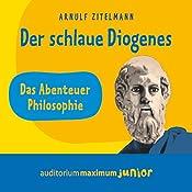 Der schlaue Diogenes (Das Abenteuer Philosophie) | Arnulf Zitelmann