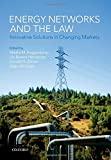 Energy Networks and the Law: Innovative Solutions in Changing Markets