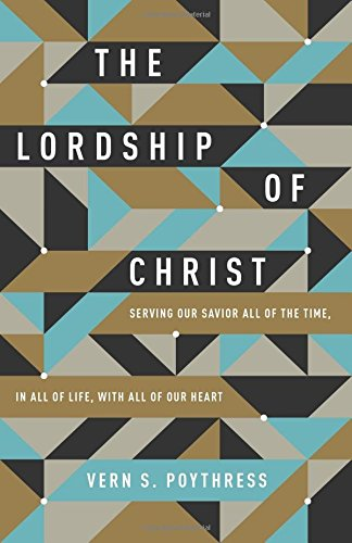 The Lordship of Christ: Serving Our Savior All of the Time, in All of Life, with All of Our Heart (The Lordship Of Jesus Christ Bible Study)