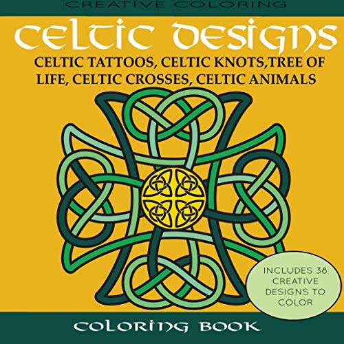 Life Celtic Knot - Celtic Designs Coloring Book: Celtic Tattoos, Celtic Knots, Tree of Life, Celtic Crosses, Celtic Animals