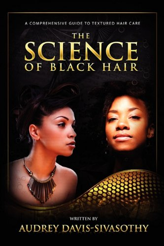 The Science of Black Hair: A Comprehensive Guide to Textured Hair Care Hardcover – April 11, 2011
