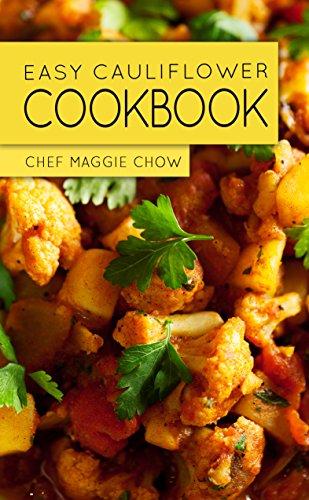 Easy Cauliflower Cookbook (Cauliflower Cookbook, Cauliflower Recipes 1) by [Maggie Chow, Chef]