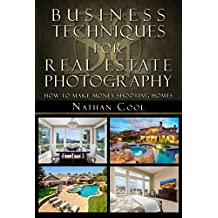 Business Techniques for Real Estate Photography: How to make money shooting homes