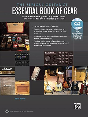 The Serious Guitarist -- Essential Book of Gear: A Comprehensive Guide to Guitars, Amps, and Effects for the Dedicated Guitarist, Book & CD