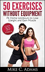 Exercises Without Equipment : At Home Workouts to Lose Weight and Gain Muscle (Exercise at Home and Exercise Without Weight) (English Edition)
