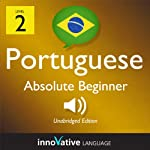 Learn Portuguese - Level 2: Absolute Beginner Portuguese, Volume 2: Lessons 1-25: Absolute Beginner Portuguese #2 |  Innovative Language Learning