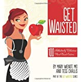 Get Waisted: 100 Addictively Delicious Plant-Based Entrées (Volume 2)