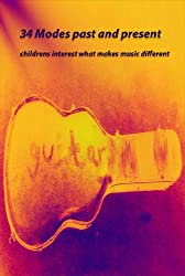 34 Modes and Scales past and present: childrens interest what makes music different (What makes music different ? Book 1)