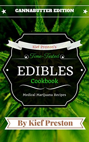 Kief Preston's Time-Tested Edibles Cookbook: Medical Marijuana Recipes Cannabutter Edition (The Kief Preston's Time-Tested Edibles Cookbook Series 1) by Kief Preston