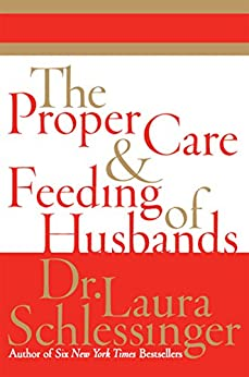 The Proper Care and Feeding of Husbands by [Schlessinger, Dr. Laura]