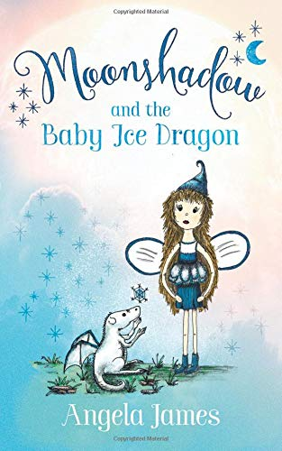 Download Moonshadow and the Baby Ice Dragon: A modern fairy tale for 6-8 year olds (The Moonshadow Books Book 1) ebook