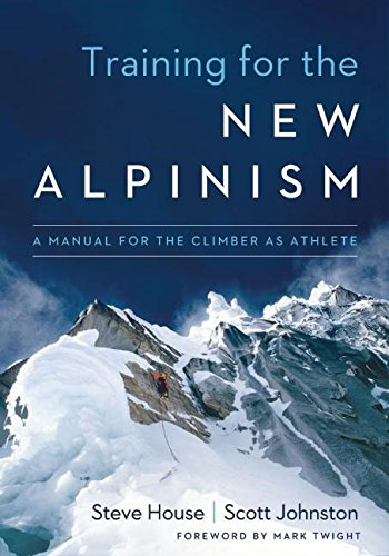 Training for the New Alpinism: A Manual for the Climber as Athlete Paperback – March 18, 2014 Steve House Scott Johnston Mark Twight Patagonia