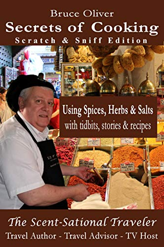 Secrets of Cooking (Scratch & Sniff Edition) Using Spices, Herbs & Salts: With Tidbits, Stories and Recipes by Bruce Oliver