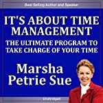 It's About Time Management: The Ultimate Program to Take Charge of Your Time | Marsha Sue Petrie