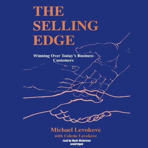 The Selling Edge: Winning Over Today's Business Customers