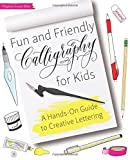 img - for Fun and Friendly Calligraphy for Kids: A Hands-On Guide to Creative Lettering book / textbook / text book
