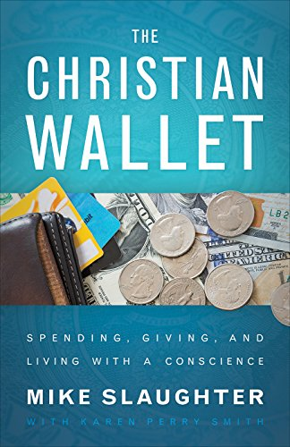 The Christian Wallet: Spending, Giving, and Living with a Conscience by [Slaughter, Mike, Smith, Karen Perry]