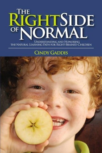 THE RIGHT SIDE OF NORMAL: Understanding and Honoring the Natural Learning Path for Right-Brained Children by Cindy Gaddis (2012-09-01)