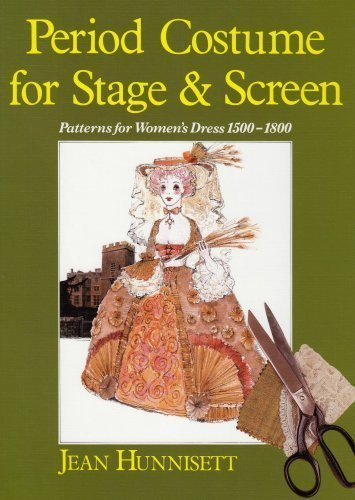 Period Costume for Stage & Screen: Patterns for Women's Dress 1500-1800 1st (first) US Edition by Hunnisett, Jean published by Players Pr (1991)