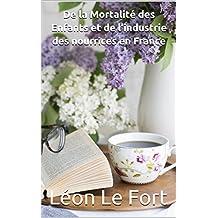 De la Mortalité des Enfants et de l'industrie des nourrices en France (French Edition)